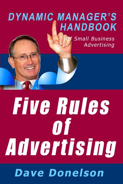 Five Rules Of Advertising: The Dynamic Manager's Handbook Of Small Business Advertising By: Dave Donelson