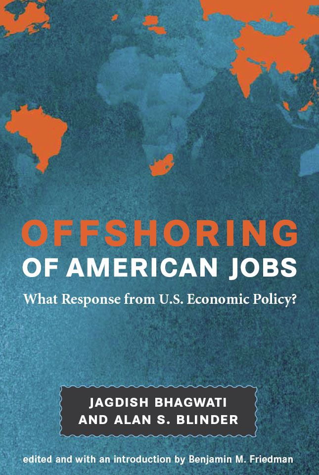 Offshoring of American Jobs: What Response from U.S. Economic Policy? By: Jagdish Bhagwati, Alan S. Blinder, Benjamin M. Friedman