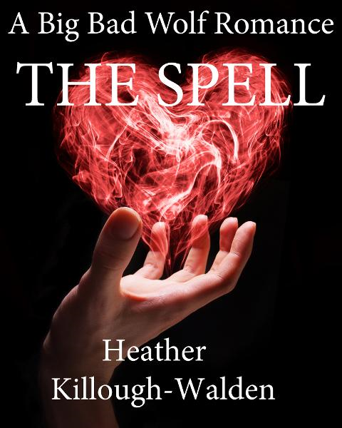 The Spell (a Big Bad Wolf romance, book three) By: Heather Killough-Walden