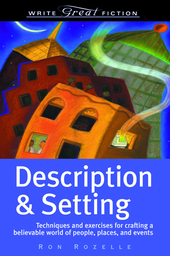 Write Great Fiction - Description & Setting By: Ron Rozelle