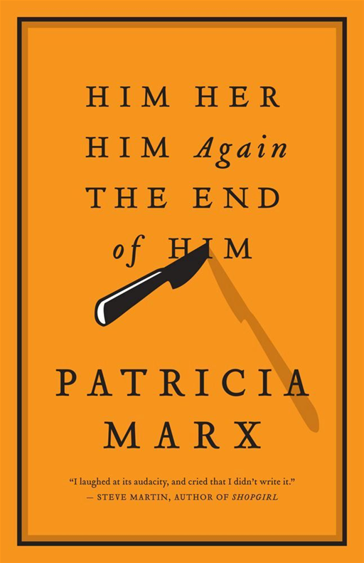 Him   Her   Him Again   The End of Him By: Patricia Marx