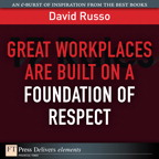 Great Workplaces Are Built on a Foundation of Respect By: David Russo