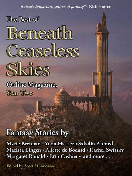 The Best of Beneath Ceaseless Skies Online Magazine, Year Two By: Scott H. Andrews (Editor)