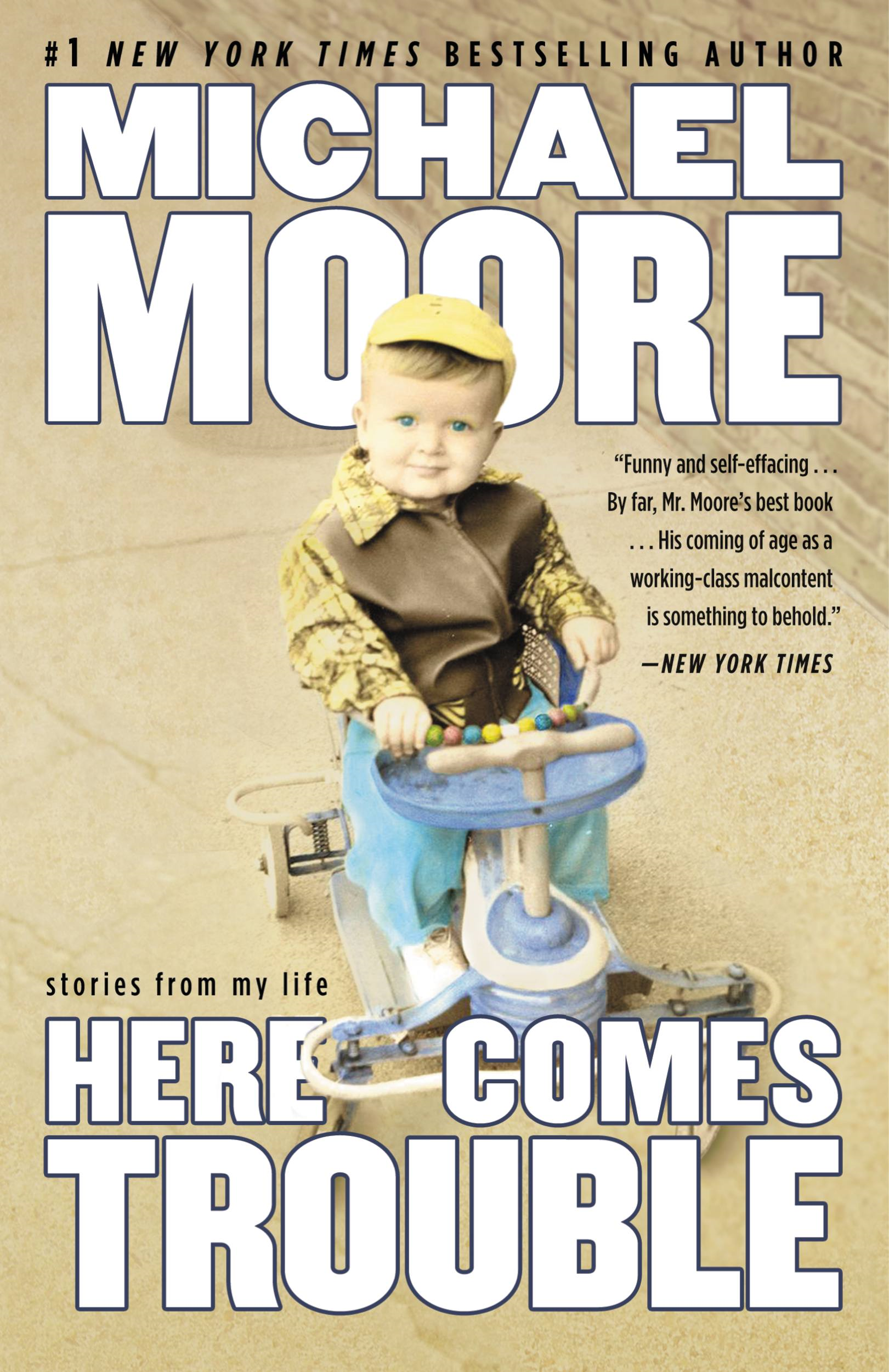 Here Comes Trouble By: Michael Moore