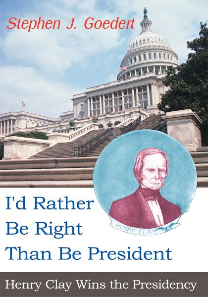 I'd Rather Be Right Than Be President By: Stephen Goedert