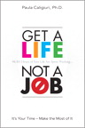 Get a Life, Not a Job: It's Your Time--Make the Most of It (Mini E-Book) By: Paula Caligiuri PhD