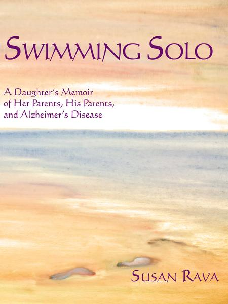 Swimming Solo: A Daughter's  Memoir of Her Parents, His Parents, and Alzheimer's Disease