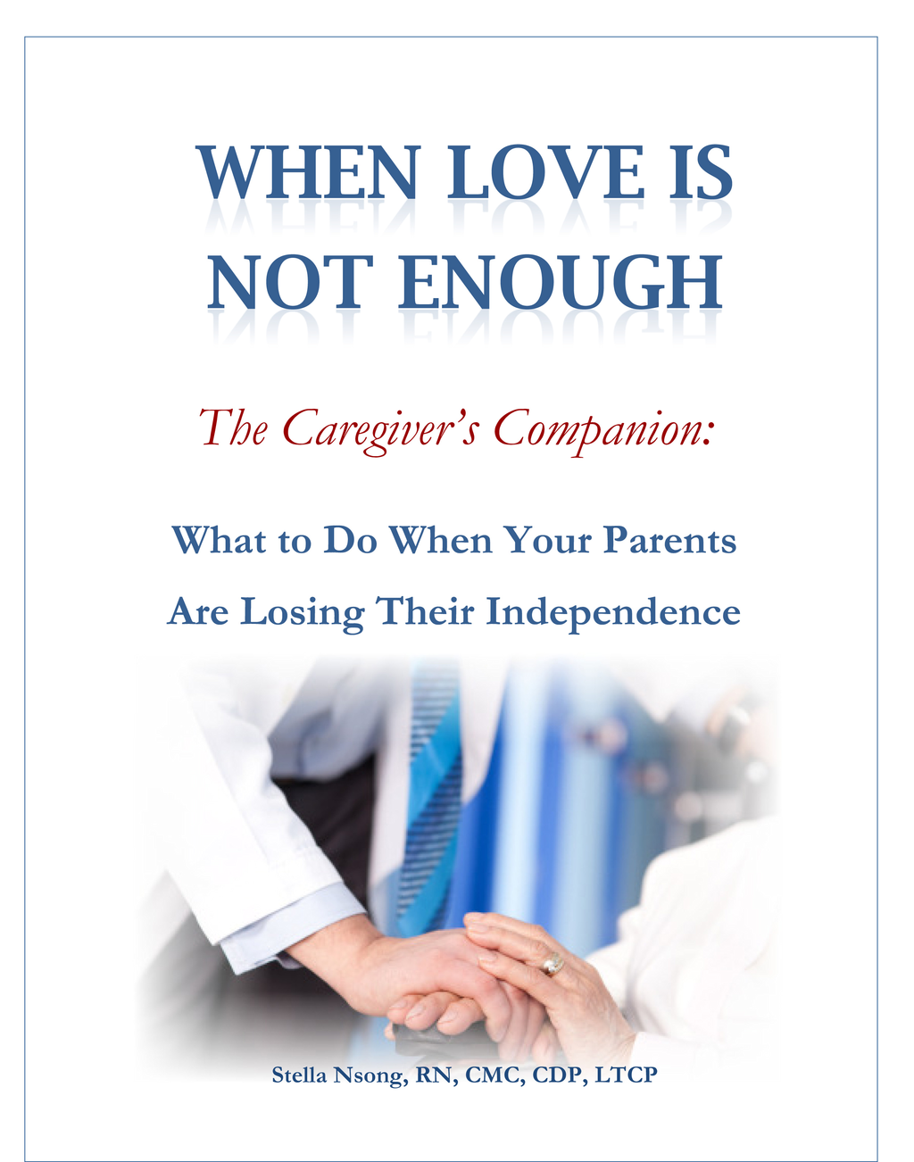When Love in Not Enough, the Caregiver's Companion: What to Do When Your Parents Are Loosing Their Independence