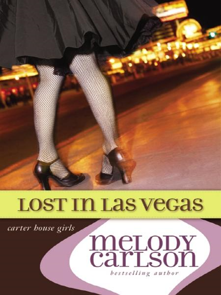 Lost in Las Vegas By: Melody   Carlson