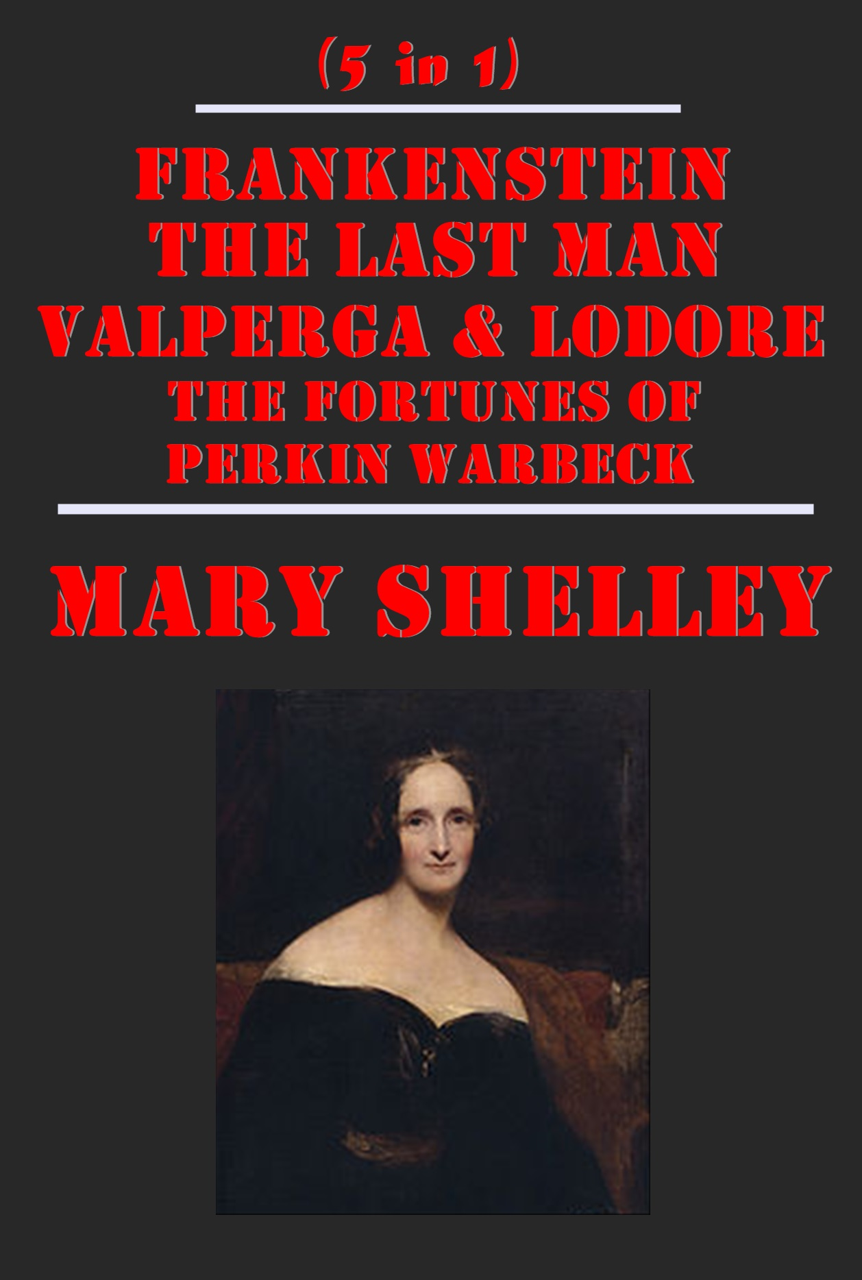 Mary Shelley - The Complete Horror Gothic Romance Anthologies of Mary Shelley