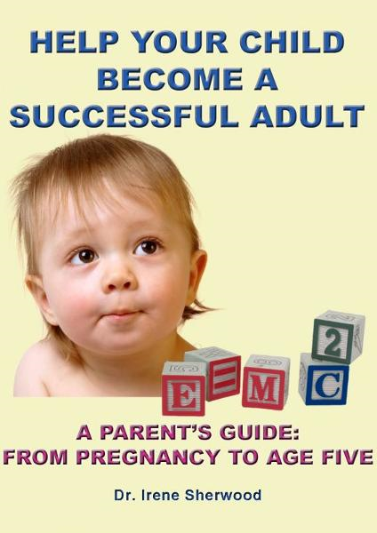 Help Your Child Become A Successful Adult By: Irene Sherwood