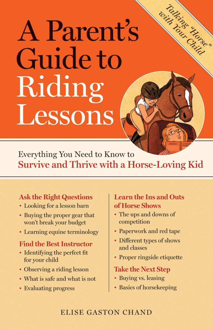 A Parent's Guide to Riding Lessons By: Elise Gaston Chand