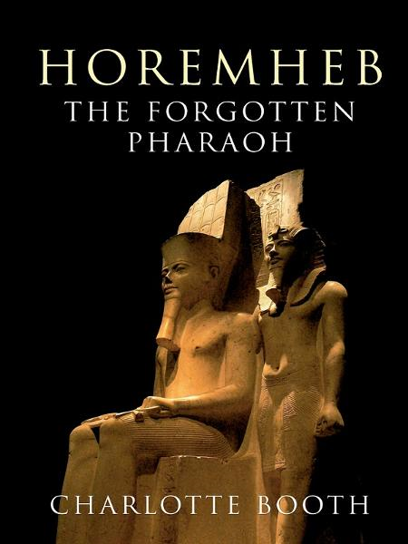 Horemheb: The Forgotten Pharaoh