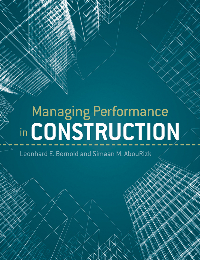 Managing Performance in Construction By: Leonhard E. Bernold,Simaan M. AbouRizk
