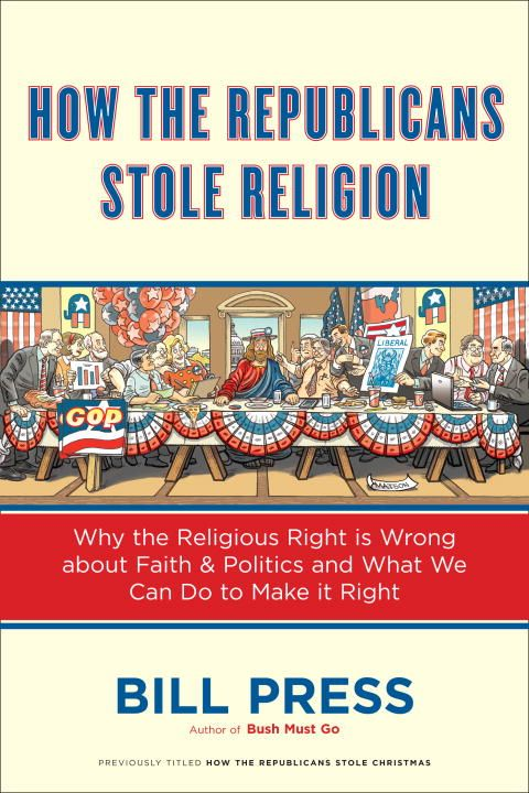 How the Republicans Stole Religion By: Bill Press