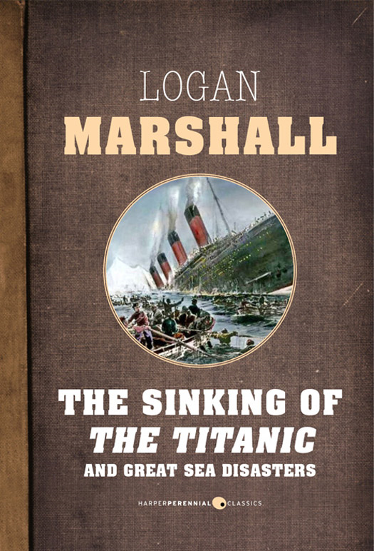 The Sinking of the Titanic and Great Sea Disasters By: Logan Marshall