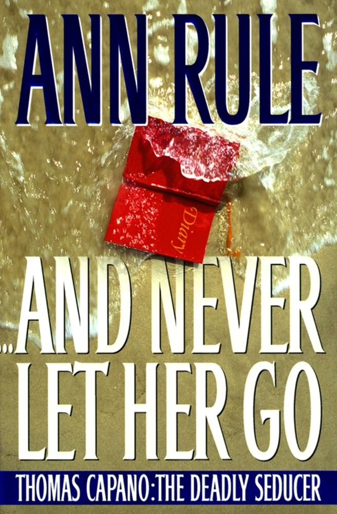 And Never Let Her Go By: Ann Rule