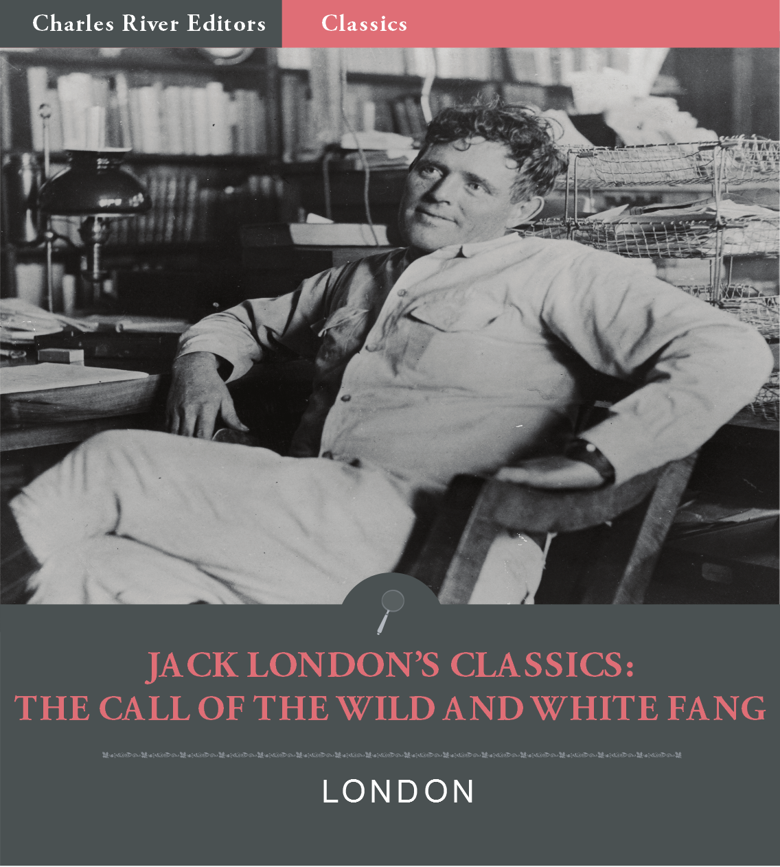 Jack Londons Classics: The Call of the Wild and White Fang By: Jack London