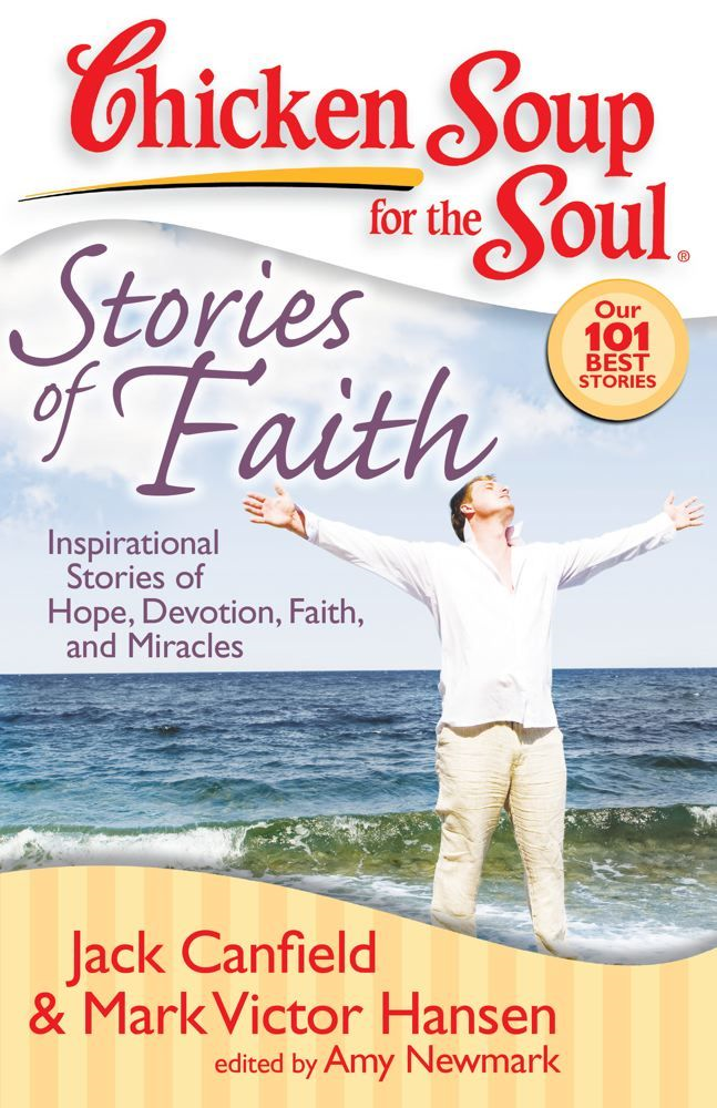 Chicken Soup for the Soul: Stories of Faith By: Amy Newmark,Jack Canfield,Mark Victor Hansen