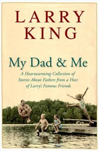 My Dad and Me By: Larry King