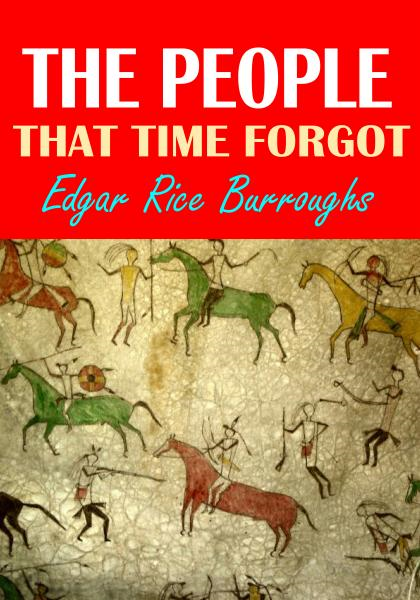 The People  That Time Forgot By: Edgar Rice Burroughs