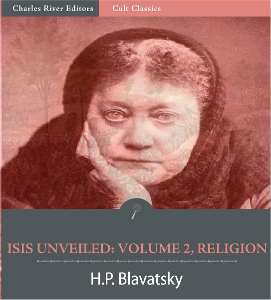 Isis Unveiled: Volume 2, Religion (Illustrated Edition) By: Helena Petrovna Blavatsky