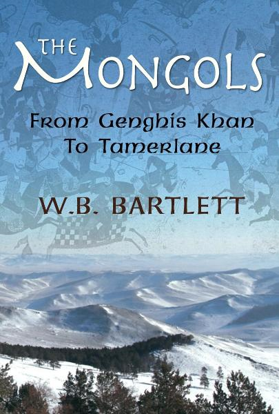 The Mongols: From Genghis Khan to Tamerlane By: W.B. Bartlett