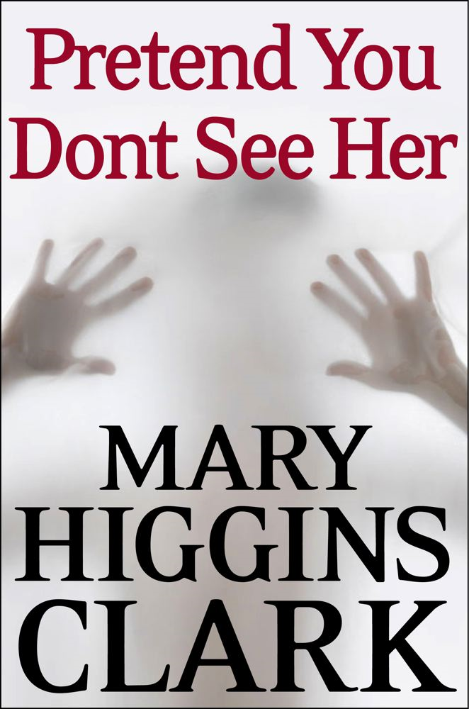 Pretend You Don'T See Her By: Mary Higgins Clark