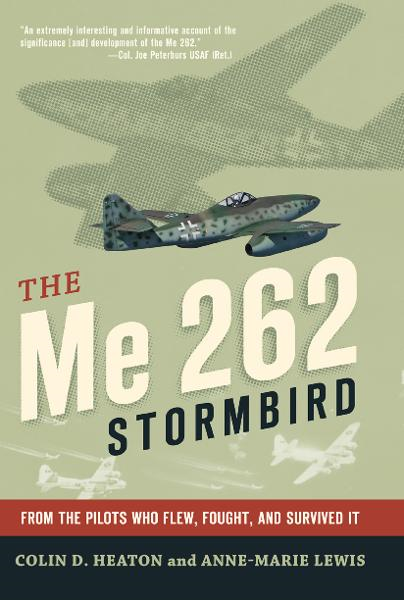 The Me 262 Stormbird: From the Pilots Who Flew, Fought, and Survived It By: Colin D. Heaton,Jorg Czypionka,Tillman