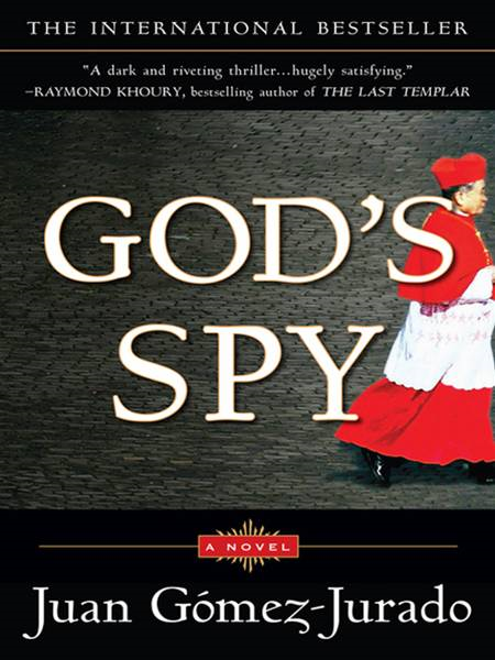 God's Spy: A Novel By: Juan Gomez-Jurado