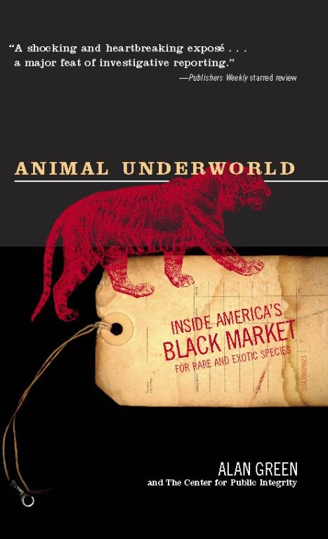 Animal Underworld: Inside America's Black Market for Rare and Exotic Species By: Alan Green