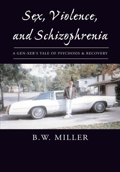 Sex, Violence, and Schizophrenia By: B.W. Miller