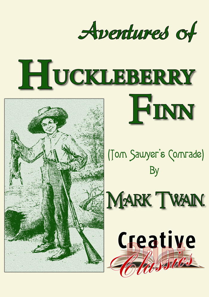 Adventures of Huckleberry Finn By: Mark Twain & Creative Print Classics