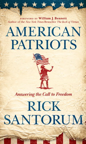 American Patriots By: Rick Santorum