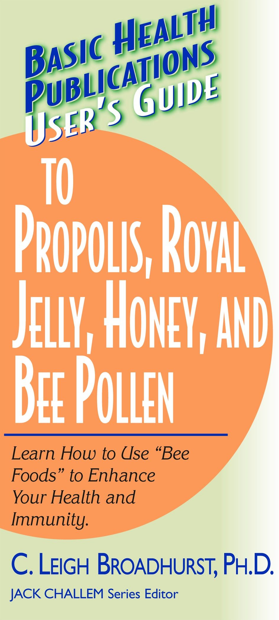 User's Guide to Propolis Royal JellyHoney & Bee Pollen (Basic Health Publications User's Guide)