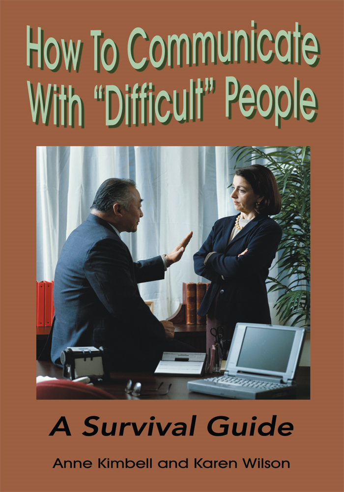 "How To Communicate With ""Difficult"" People By: Anne Kimbell"