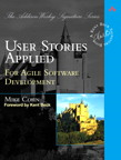 User Stories Applied: For Agile Software Development By: Mike Cohn