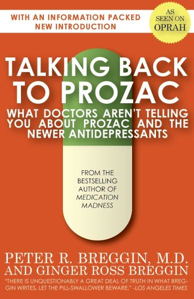 Talking Back to Prozac By: Peter Breggin, M.D.
