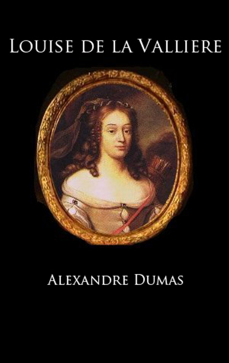 Louise de la Valliere (The Three Musketeers, Volume V) By: Alexandre Dumas