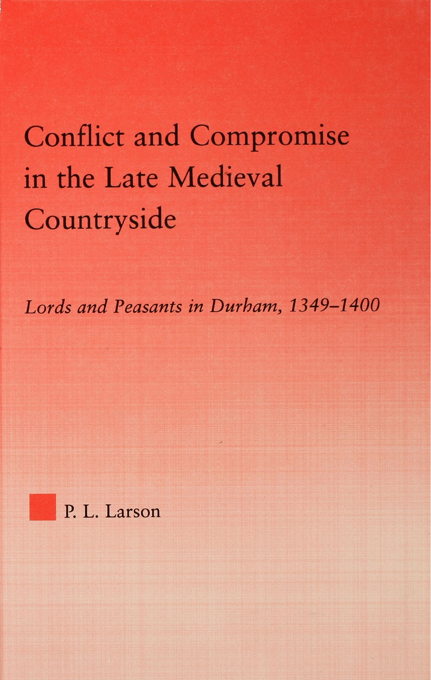 Conflict and Compromise in the Late Medieval Countryside: Lords and Peasants in Durham 1349-1400