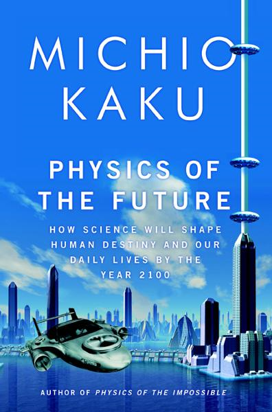 Physics of the Future By: Michio Kaku