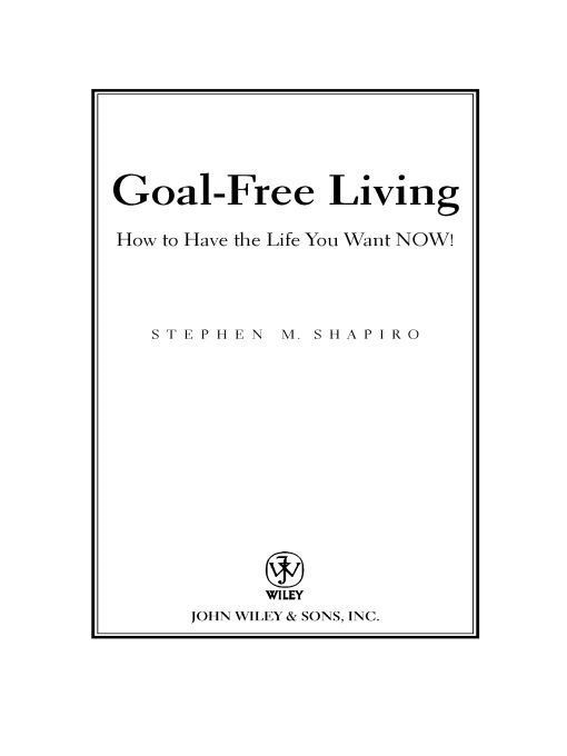 Goal-Free Living By: Stephen M. Shapiro