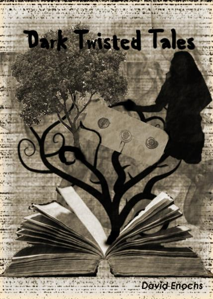 Dark Twisted Tales By: David Enochs