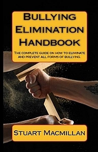 Bullying Elimination Handbook By: Stuart Macmillan