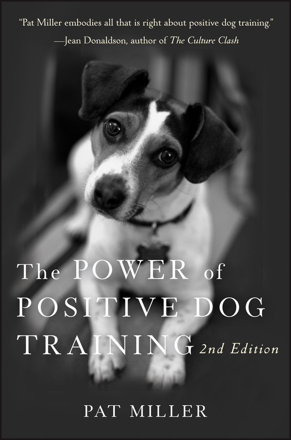 The Power of Positive Dog Training By: Pat Miller