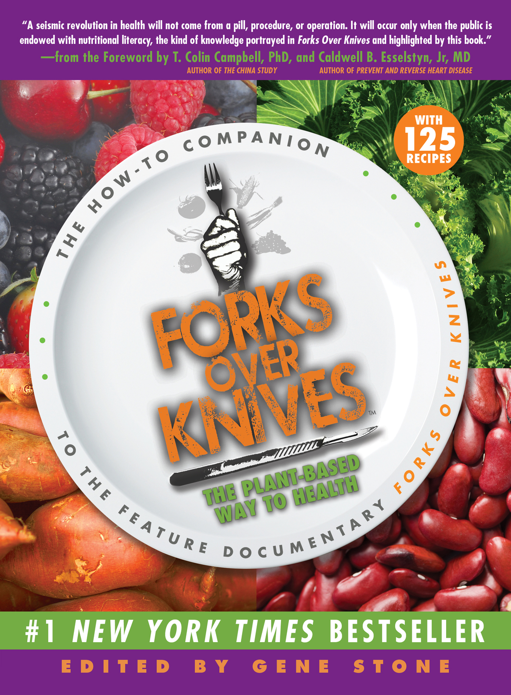 Forks Over Knives: The Plant-Based Way to Health By: Dr. Caldwell B. Esselstyn,Dr. Colin T. Campbell,Gene Stone