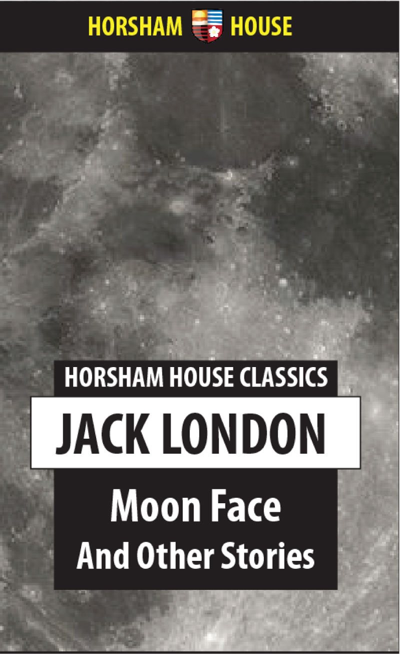Jack London - Moon Face And Other Stories