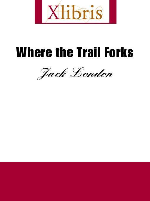 Jack London - Where the Trail Forks