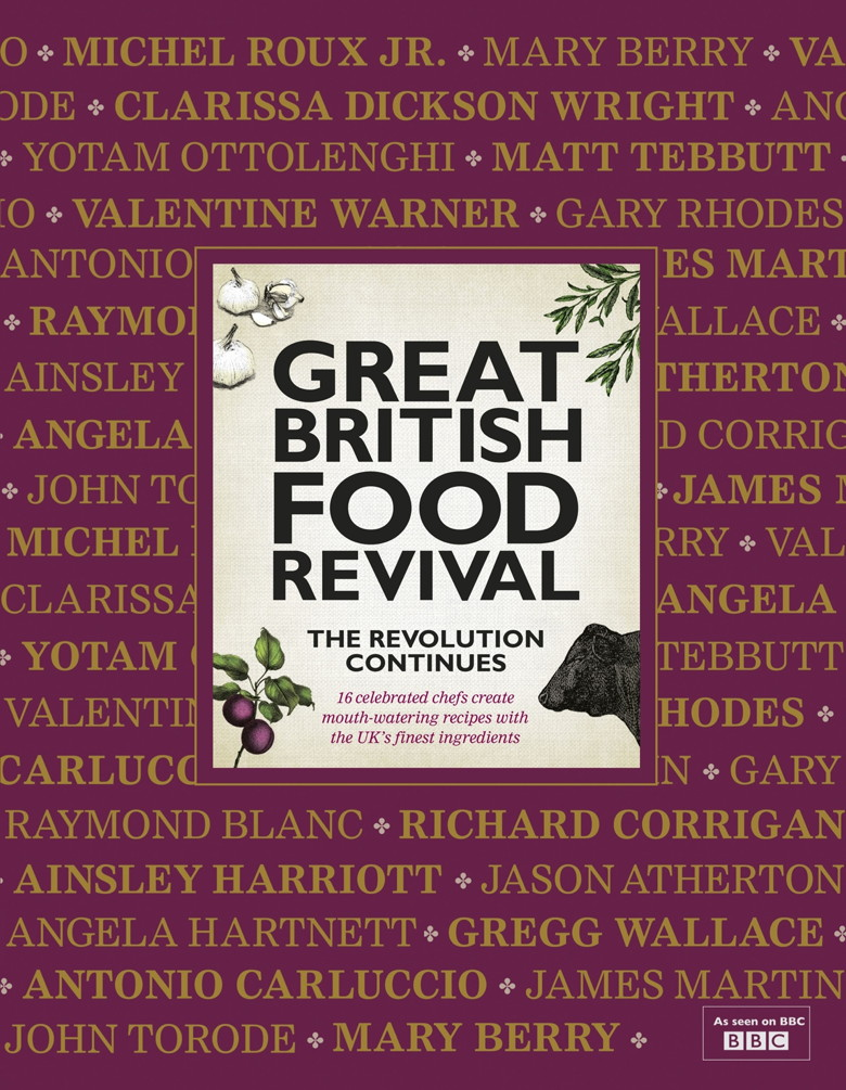 Great British Food Revival: The Revolution Continues 16 celebrated chefs create mouth-watering recipes with the UK's finest ingredients