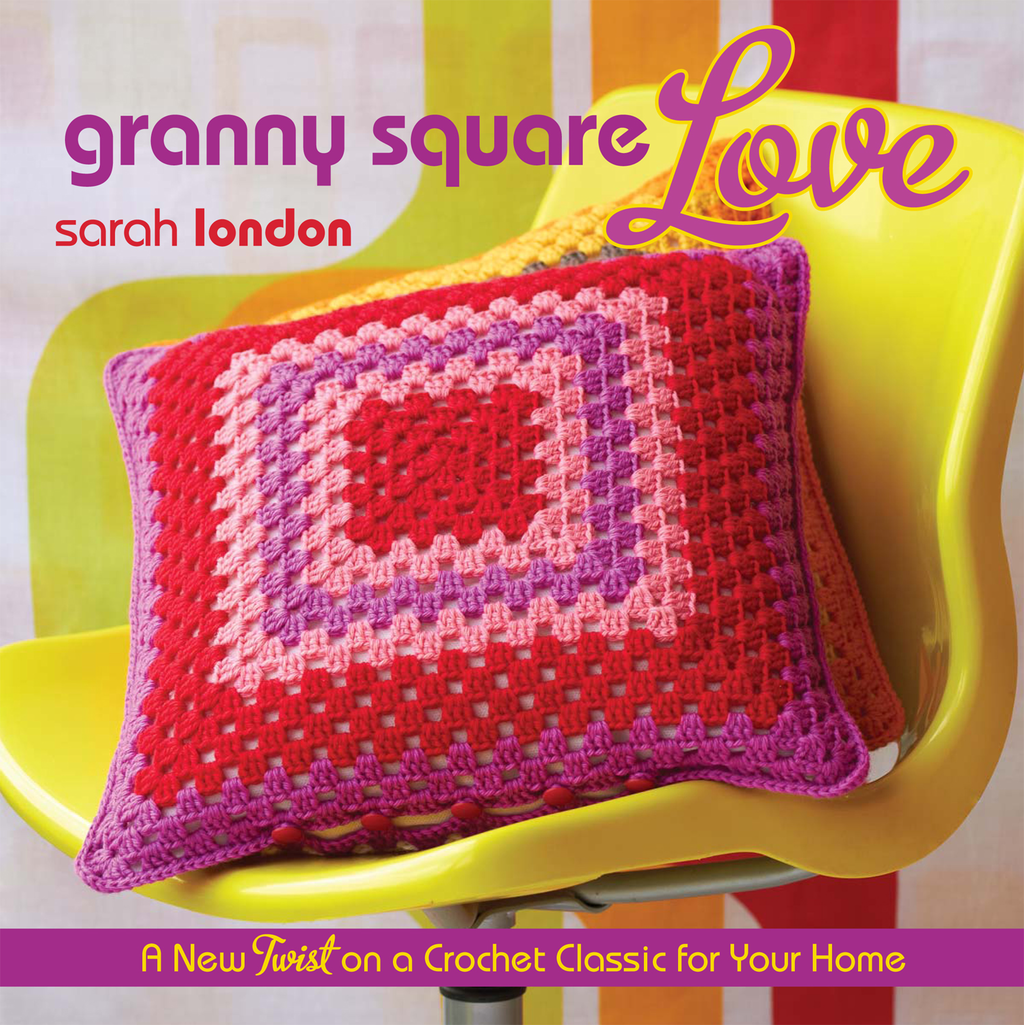 Granny Square Love A New Twist on a Crochet Classic for Your Home